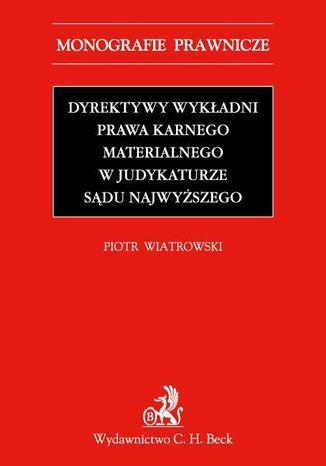 Okładka książki/ebooka Dyrektywy wykładni prawa karnego materialnego w judykaturze Sądu Najwyższego