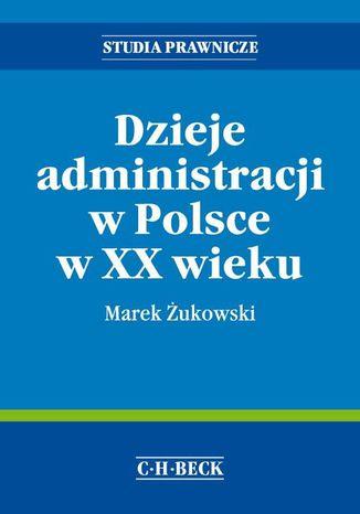 Okładka książki Dzieje administracji w Polsce w XX wieku