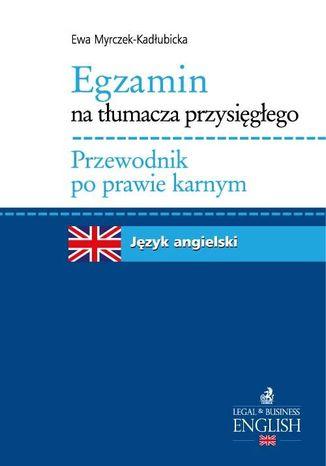 Okładka książki/ebooka Egzamin na tłumacza przysięgłego Przewodnik po prawie karnym. Język angielski