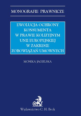 Okładka książki/ebooka Ewolucja ochrony konsumenta w prawie kolizyjnym Unii Europejskiej w zakresie zobowiązań umownych