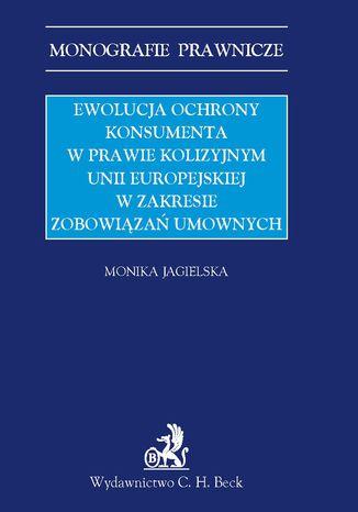 Okładka książki Ewolucja ochrony konsumenta w prawie kolizyjnym Unii Europejskiej w zakresie zobowiązań umownych