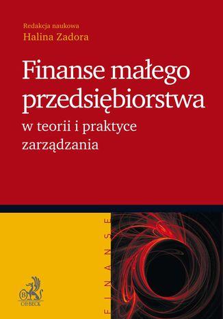 Okładka książki Finanse małego przedsiębiorstwa w teorii i praktyce zarządzania