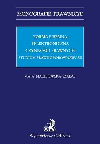 Okładka książki/ebooka Forma pisemna i elektroniczna czynności prawnych. Studium prawnoporównawcze
