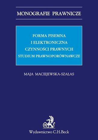 Okładka książki Forma pisemna i elektroniczna czynności prawnych. Studium prawnoporównawcze