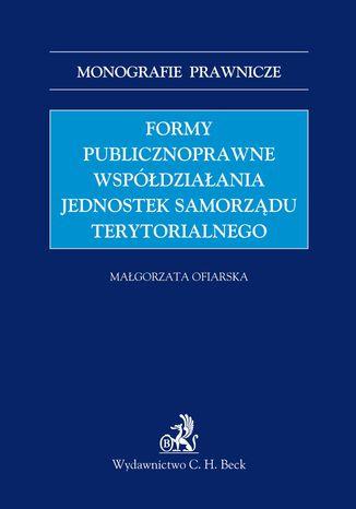 Okładka książki Formy publicznoprawne współdziałania jednostek samorządu terytorialnego