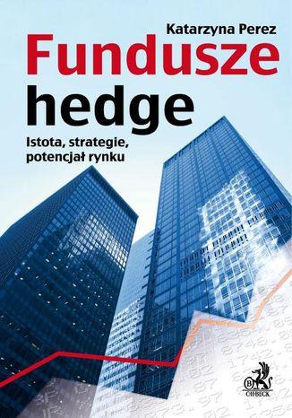 Okładka książki Fundusze hedge. Istota, strategie, potencjał rynku
