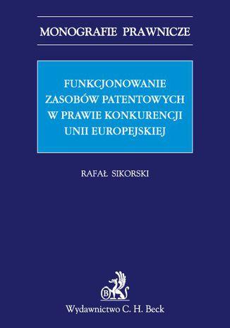 Okładka książki Funkcjonowanie zasobów patentowych w prawie konkurencji Unii Europejskiej