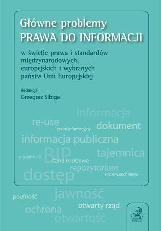 Okładka książki Główne problemy prawa do informacji w świetle prawa i standardów międzynarodowych, europejskich i wybranych państw Unii Europejskiej