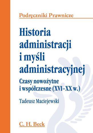 Okładka książki Historia administracji i myśli administracyjnej. Czasy nowożytne i współczesne (XVI - XX w.)