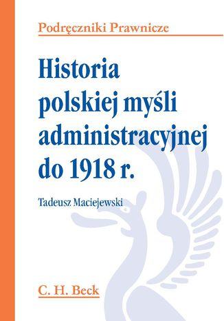 Okładka książki/ebooka Historia polskiej myśli administracyjnej do 1918 r