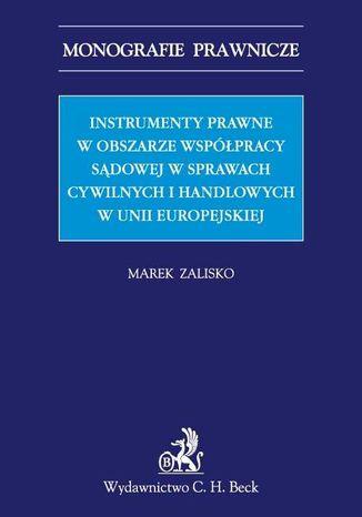 Okładka książki Instrumenty prawne w obszarze współpracy sądowej w sprawach cywilnych i handlowych w Unii Europejskiej