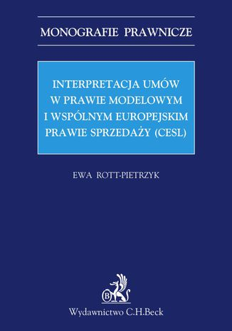Okładka książki/ebooka Interpretacja umów w prawie modelowym i wspólnym europejskim prawie sprzedaży (CESL)