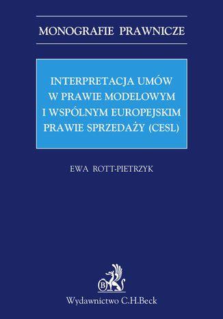 Okładka książki Interpretacja umów w prawie modelowym i wspólnym europejskim prawie sprzedaży (CESL)