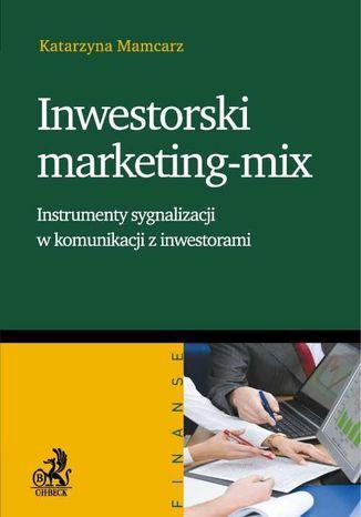 Okładka książki/ebooka Inwestorski marketing-mix. Instrumenty sygnalizacji w komunikacji z inwestorami