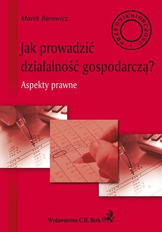 Okładka książki Jak prowadzić działalność gospodarczą? Aspekty prawne