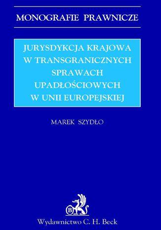 Okładka książki/ebooka Jurysdykcja krajowa w transgranicznych sprawach upadłościowych w Unii Europejskiej