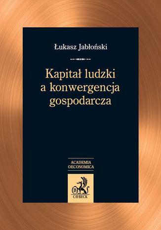 Okładka książki Kapitał ludzki a konwergencja gospodarcza