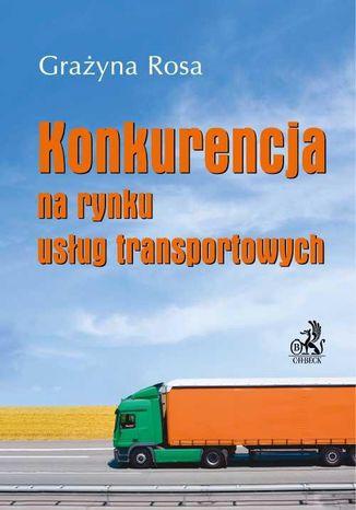 Okładka książki/ebooka Konkurencja na rynku usług transportowych