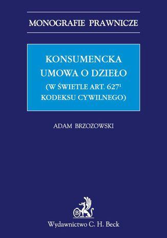 Okładka książki/ebooka Konsumencka umowa o dzieło (w świetle art. 6271 Kodeksu cywilnego)