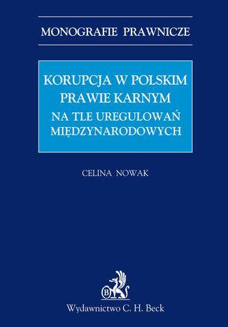 Okładka książki/ebooka Korupcja w polskim prawie karnym na tle uregulowań międzynarodowych