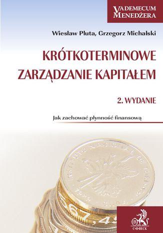 Okładka książki Krótkoterminowe zarządzanie kapitałem. Jak zachować płynność finansową?