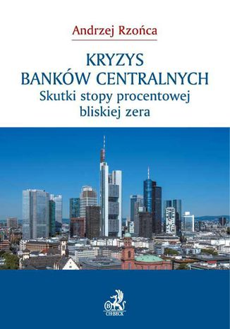 Okładka książki/ebooka Kryzys banków centralnych. Skutki stopy procentowej bliskiej zera