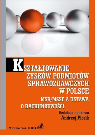 Okładka książki/ebooka Kształtowanie zysków podmiotów sprawozdawczych w Polsce. MSR/MSSF a ustawa o rachunkowości