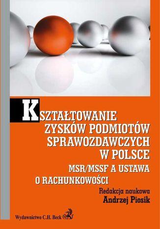Okładka książki Kształtowanie zysków podmiotów sprawozdawczych w Polsce. MSR/MSSF a ustawa o rachunkowości