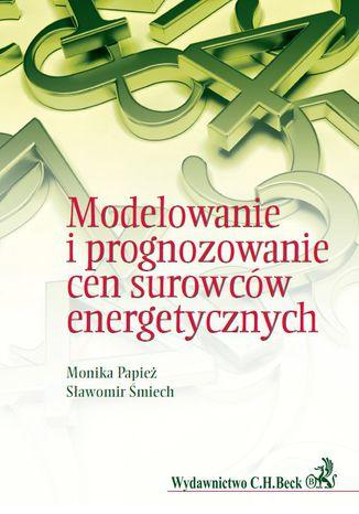 Okładka książki Modelowanie i prognozowanie cen surowców energetycznych