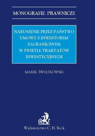 Okładka książki Naruszenie przez państwo umowy z inwestorem zagranicznym w świetle traktatów inwestycyjnych