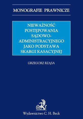 Okładka książki/ebooka Nieważność postępowania sądowoadministracyjnego jako podstawa skargi kasacyjnej