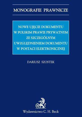 Okładka książki Nowe ujęcie dokumentu w polskim prawie prywatnym ze szczególnym uwzględnieniem dokumentu w postaci elektronicznej
