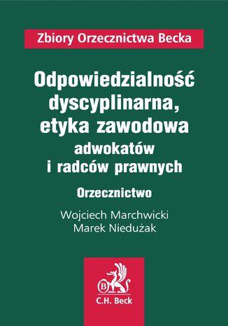 Okładka książki Odpowiedzialność dyscyplinarna oraz etyka zawodowa adwokatów i radców prawnych. Orzecznictwo