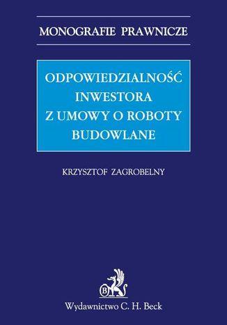 Okładka książki Odpowiedzialność inwestora z umowy o roboty budowlane