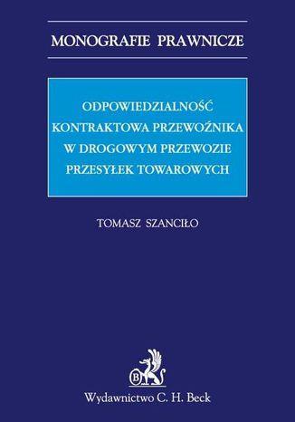 Okładka książki Odpowiedzialność kontraktowa przewoźnika w drogowym przewozie przesyłek towarowych