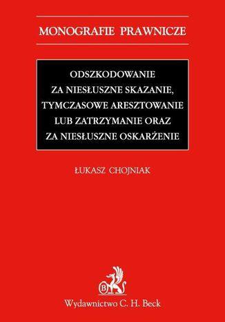 Okładka książki Odszkodowanie za niesłuszne skazanie, tymczasowe aresztowanie lub zatrzymanie oraz za niesłuszne oskarżenie