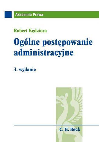 Okładka książki/ebooka Ogólne postępowanie administracyjne. Wydanie 3