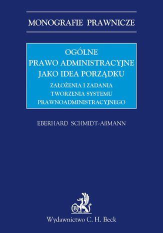Okładka książki Ogólne prawo administracyjne jako idea porządku