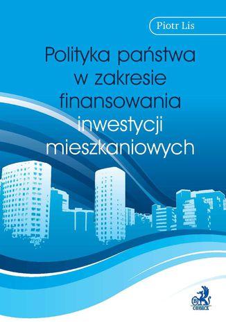 Okładka książki Polityka państwa w zakresie finansowania inwestycji mieszkaniowych