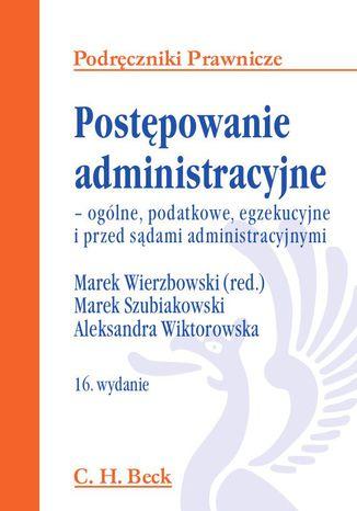 Okładka książki/ebooka Postępowanie administracyjne - ogólne, podatkowe, egzekucyjne i przed sądami administracyjnym