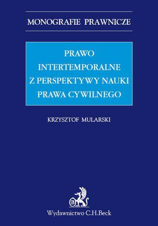 Okładka książki Prawo intertemporalne z perspektywy nauki prawa cywilnego