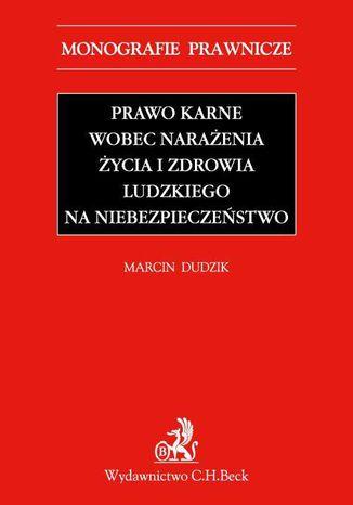 Okładka książki/ebooka Prawo karne wobec narażenia życia i zdrowia ludzkiego na niebezpieczeństwo