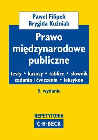 Okładka książki/ebooka Prawo międzynarodowe publiczne. Testy. Kazusy. Słownik. Zadania i ćwiczenia. Leksykon