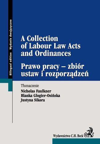 Okładka książki Prawo pracy - zbiór ustaw i rozporządzeń A Collection of Labour Law Acts and Ordinances