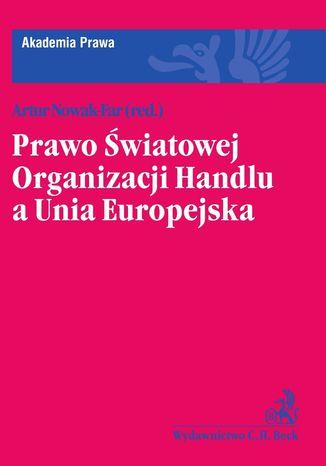 Okładka książki/ebooka Prawo Światowej Organizacji Handlu a Unia Europejska