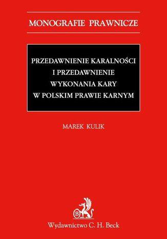 Okładka książki/ebooka Przedawnienie karalności i przedawnienie wykonania kary w polskim prawie karnym