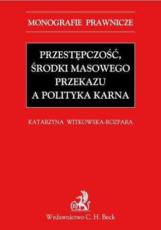 Okładka książki Przestępczość, środki masowego przekazu a polityka karna