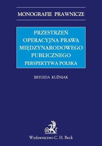 Okładka książki Przestrzeń operacyjna prawa międzynarodowego publicznego. Perspektywa polska