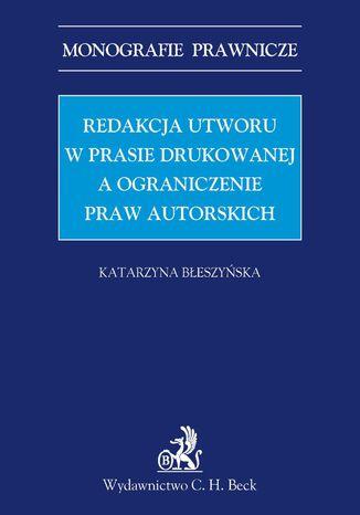 Okładka książki Redakcja utworu w prasie drukowanej a ograniczenie praw autorskich