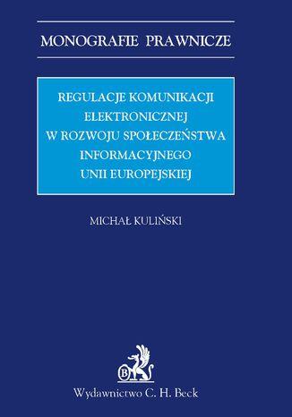 Okładka książki Regulacje komunikacji elektronicznej w rozwoju społeczeństwa informacyjnego Unii Europejskiej